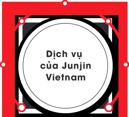 Dịch vụ của junjin Việt Nam